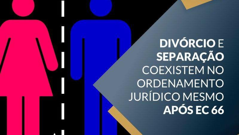 Divórcio e separação coexistem no...